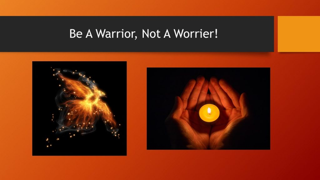 Be A Warrior, Not A Worrier! Quote