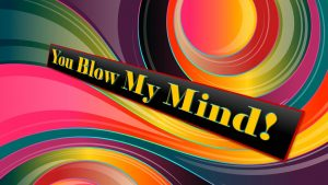 """The words """"You Blow My Mind"""" on a colorful abstract background"""